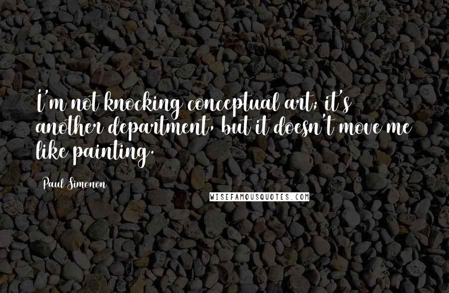 Paul Simonon quotes: I'm not knocking conceptual art; it's another department, but it doesn't move me like painting.
