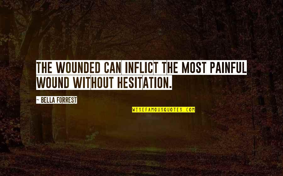 Paul Sweeney Quotes By Bella Forrest: The wounded can inflict the most painful wound