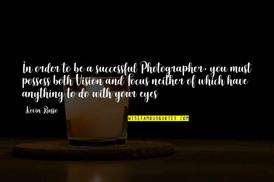 Paul Sweeney Quotes By Kevin Russo: In order to be a successful Photographer, you