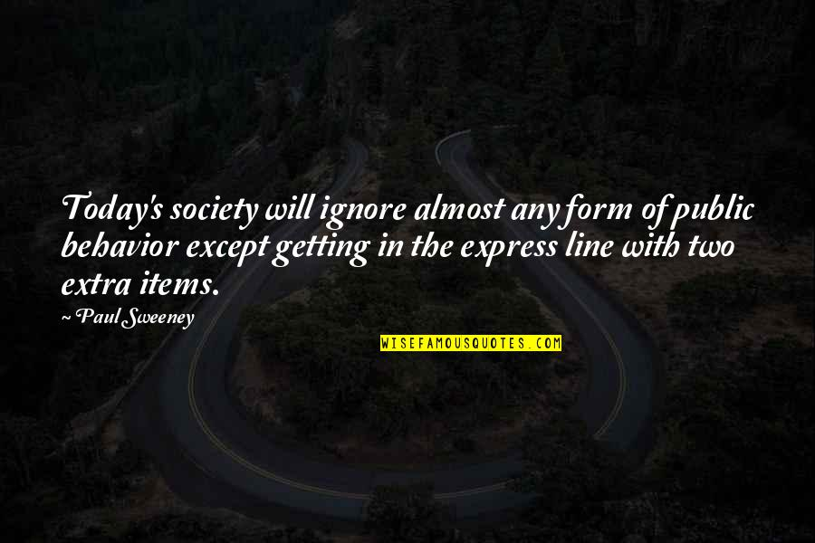 Paul Sweeney Quotes By Paul Sweeney: Today's society will ignore almost any form of