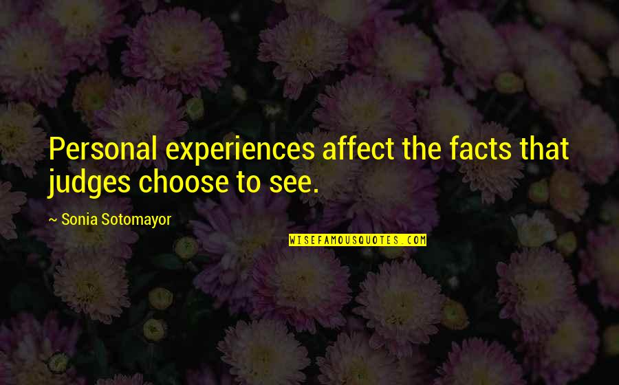 Paul Sweeney Quotes By Sonia Sotomayor: Personal experiences affect the facts that judges choose