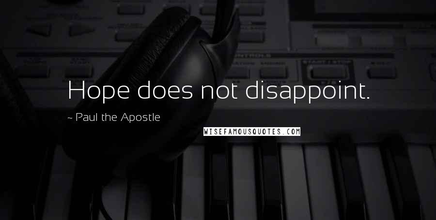 Paul The Apostle quotes: Hope does not disappoint.
