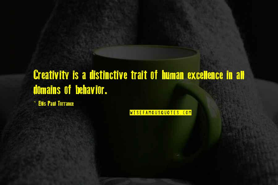 Paul Torrance Creativity Quotes By Ellis Paul Torrance: Creativity is a distinctive trait of human excellence