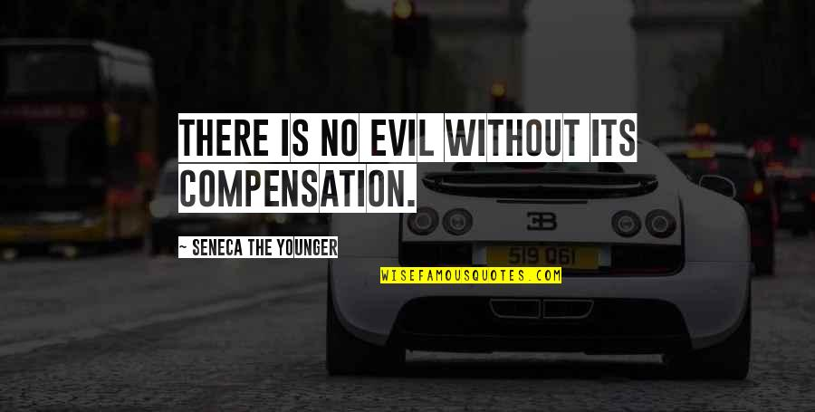 Paul Torrance Creativity Quotes By Seneca The Younger: There is no evil without its compensation.