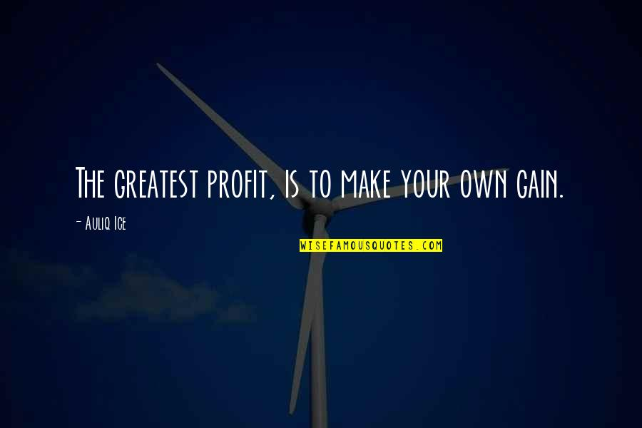 Paul Tsika Quotes By Auliq Ice: The greatest profit, is to make your own