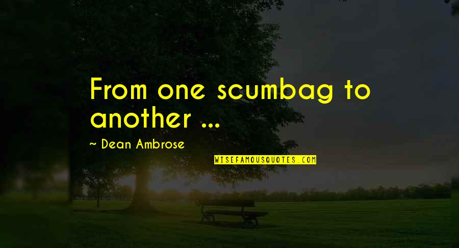 Paul Tsika Quotes By Dean Ambrose: From one scumbag to another ...