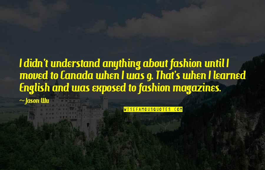 Paul Tsika Quotes By Jason Wu: I didn't understand anything about fashion until I