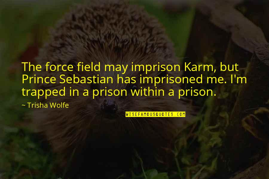 Paul Tsika Quotes By Trisha Wolfe: The force field may imprison Karm, but Prince