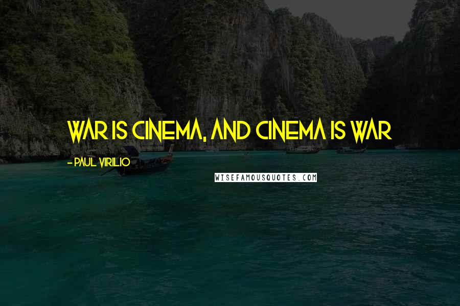 Paul Virilio quotes: War is cinema, and cinema is war