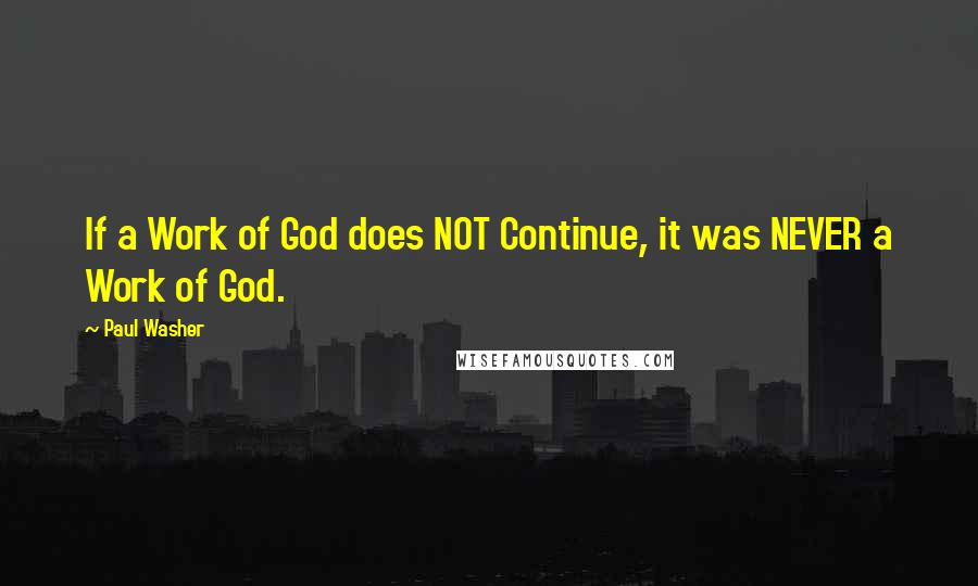 Paul Washer quotes: If a Work of God does NOT Continue, it was NEVER a Work of God.