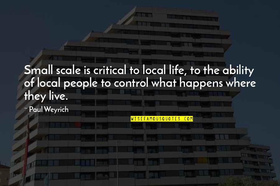 Paul Weyrich Quotes By Paul Weyrich: Small scale is critical to local life, to