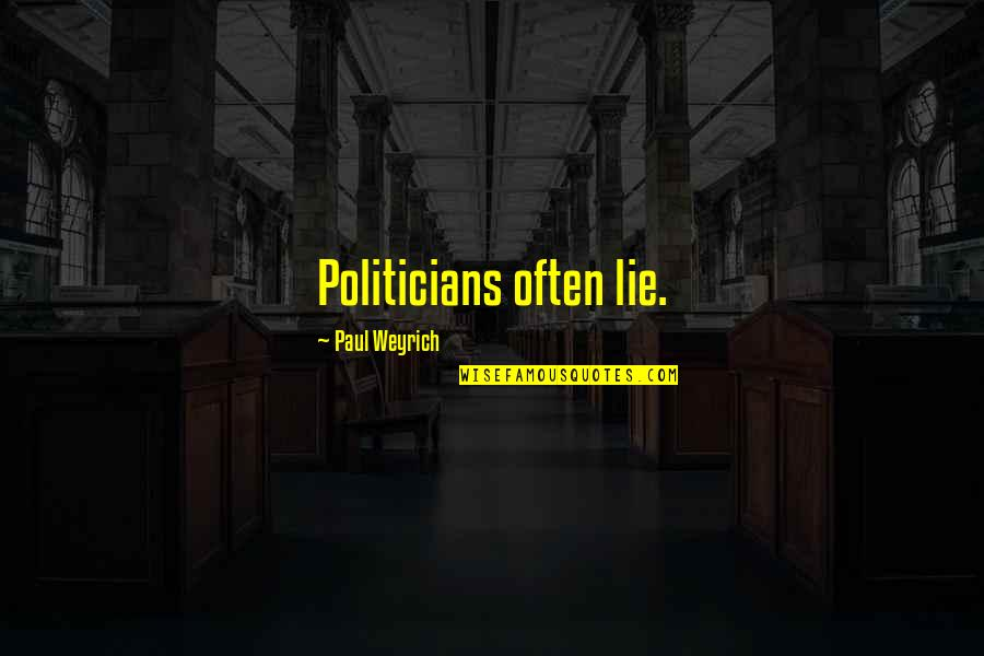 Paul Weyrich Quotes By Paul Weyrich: Politicians often lie.