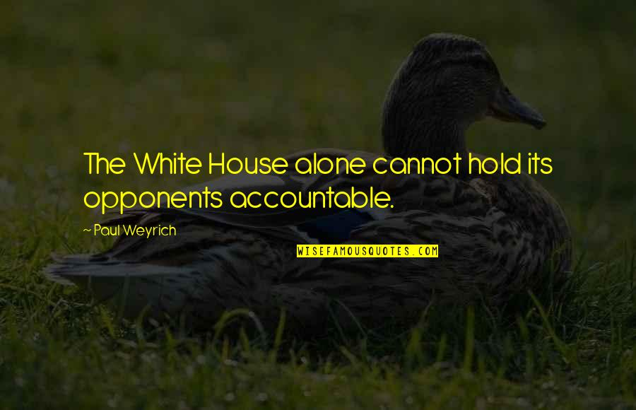 Paul Weyrich Quotes By Paul Weyrich: The White House alone cannot hold its opponents