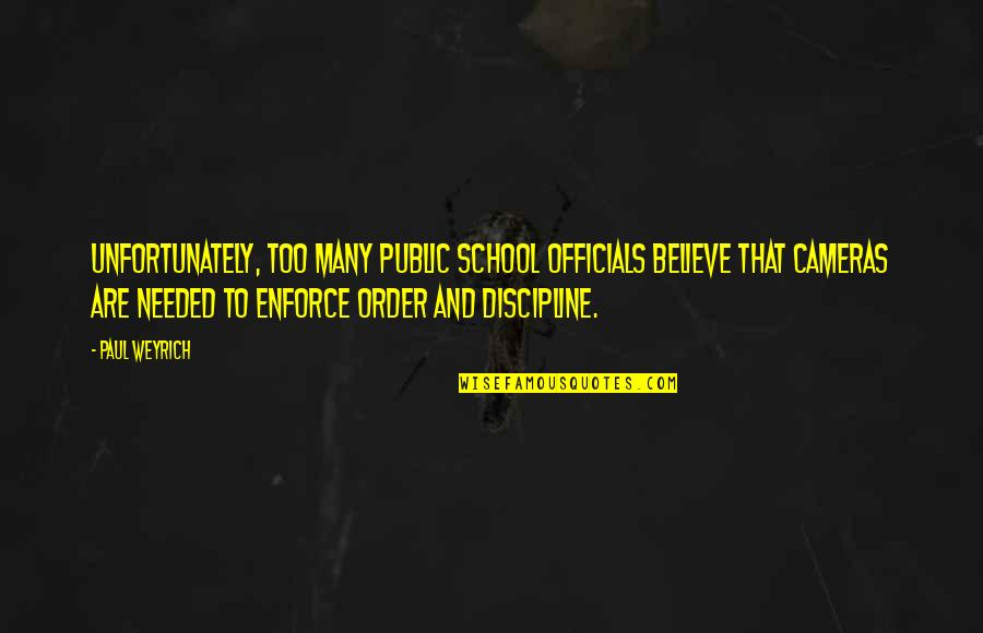 Paul Weyrich Quotes By Paul Weyrich: Unfortunately, too many public school officials believe that