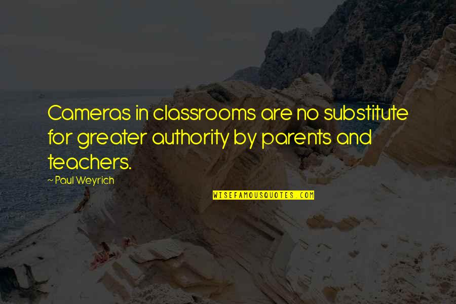Paul Weyrich Quotes By Paul Weyrich: Cameras in classrooms are no substitute for greater