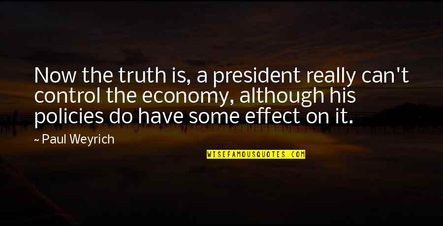 Paul Weyrich Quotes By Paul Weyrich: Now the truth is, a president really can't