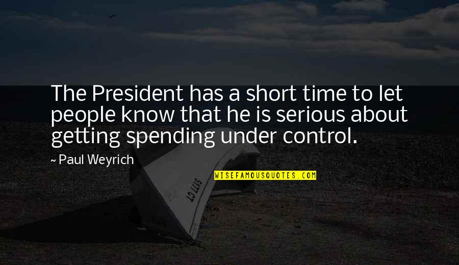 Paul Weyrich Quotes By Paul Weyrich: The President has a short time to let