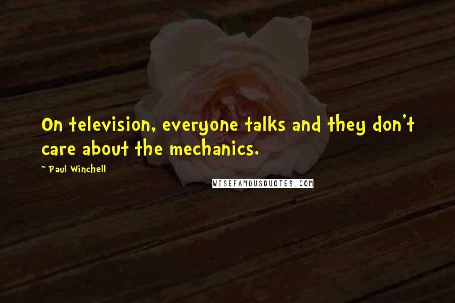 Paul Winchell quotes: On television, everyone talks and they don't care about the mechanics.