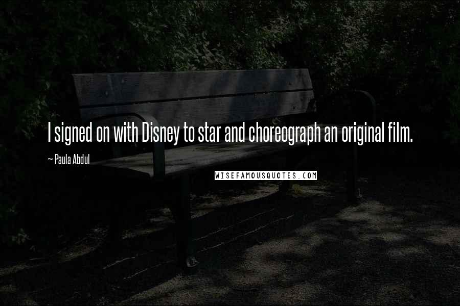 Paula Abdul quotes: I signed on with Disney to star and choreograph an original film.
