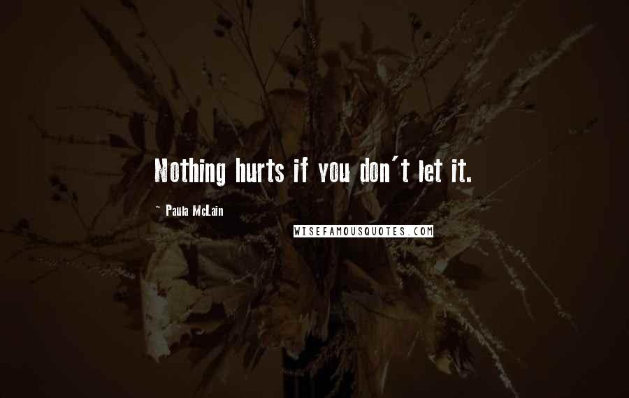 Paula McLain quotes: Nothing hurts if you don't let it.