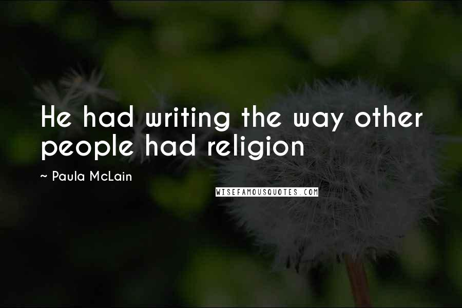 Paula McLain quotes: He had writing the way other people had religion