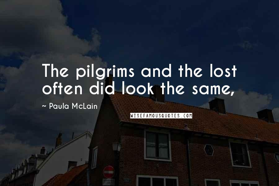 Paula McLain quotes: The pilgrims and the lost often did look the same,