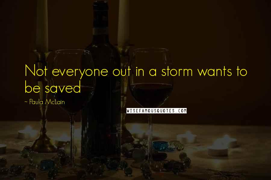 Paula McLain quotes: Not everyone out in a storm wants to be saved