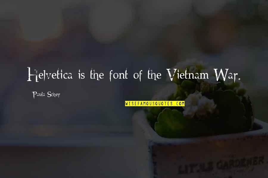 Paula Scher Helvetica Quotes By Paula Scher: Helvetica is the font of the Vietnam War.