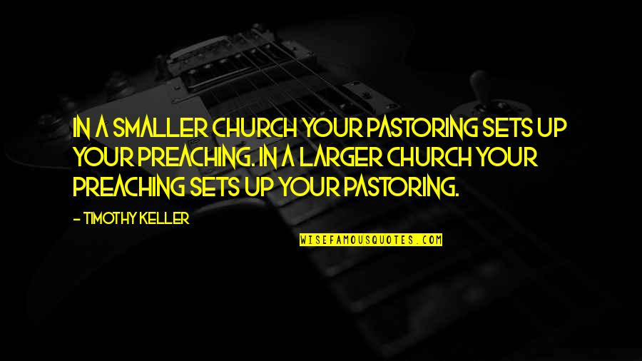 Paula Scher Helvetica Quotes By Timothy Keller: In a smaller church your pastoring sets up