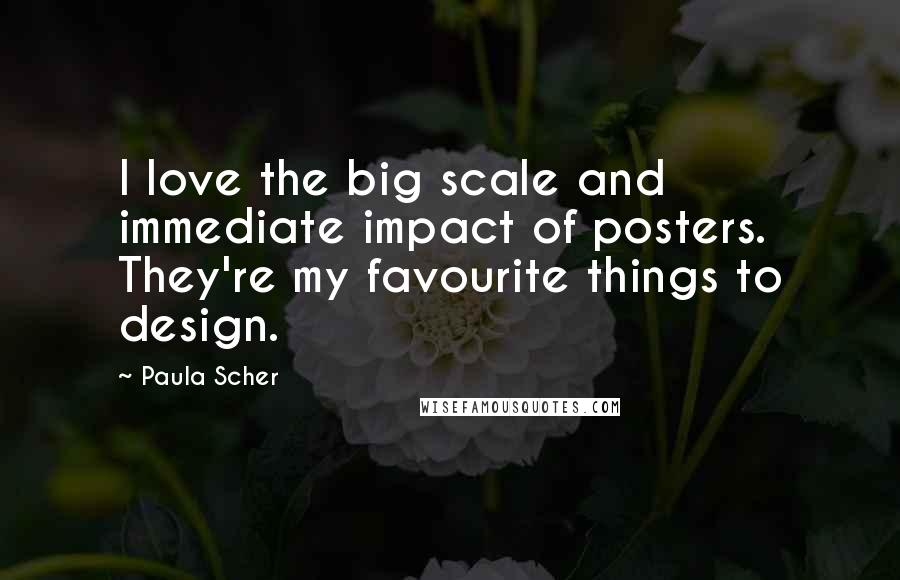 Paula Scher quotes: I love the big scale and immediate impact of posters. They're my favourite things to design.