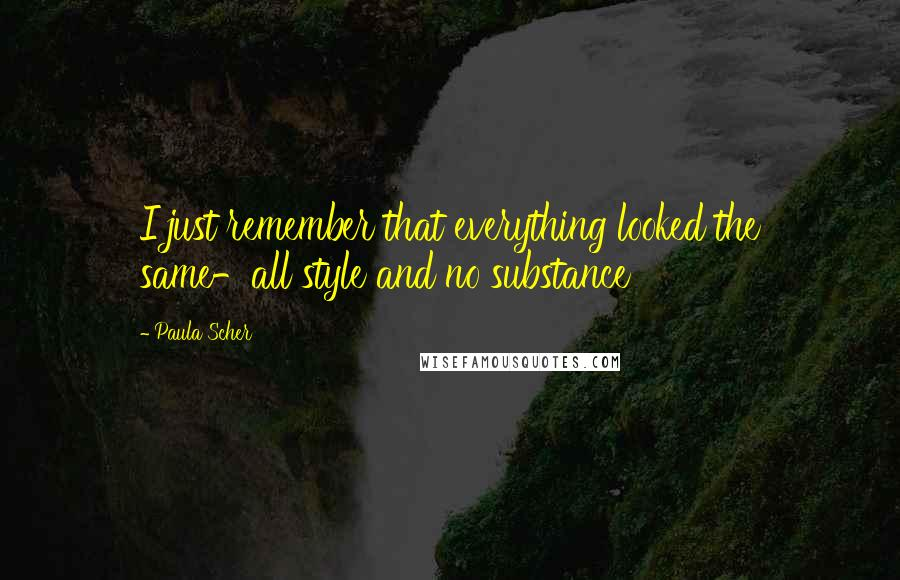 Paula Scher quotes: I just remember that everything looked the same-all style and no substance
