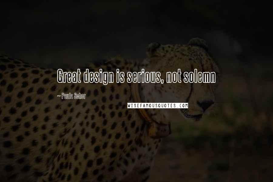 Paula Scher quotes: Great design is serious, not solemn