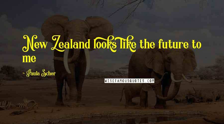 Paula Scher quotes: New Zealand looks like the future to me