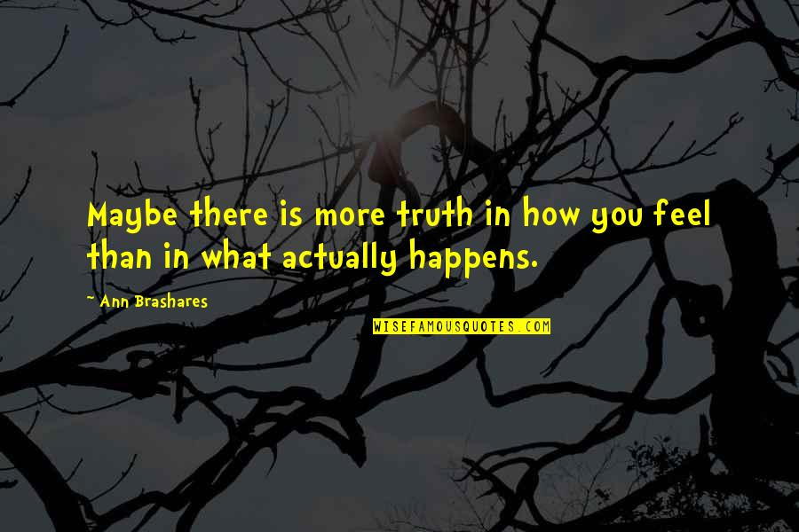 Pauline Baynes Quotes By Ann Brashares: Maybe there is more truth in how you