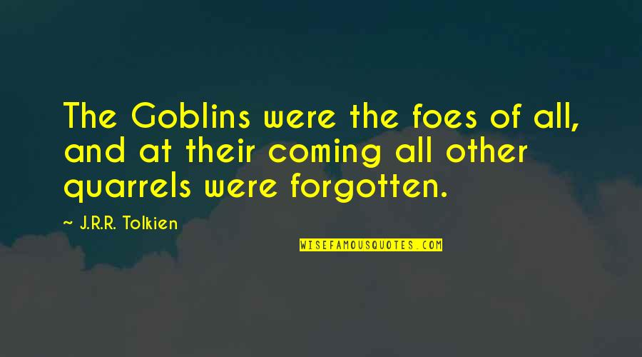 Pauline Baynes Quotes By J.R.R. Tolkien: The Goblins were the foes of all, and