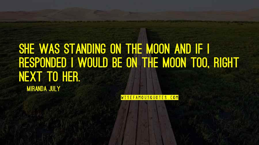 Pauline Baynes Quotes By Miranda July: She was standing on the moon and if