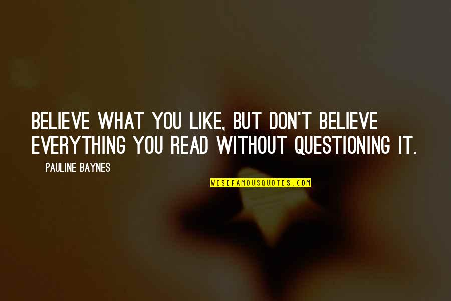 Pauline Baynes Quotes By Pauline Baynes: Believe what you like, but don't believe everything