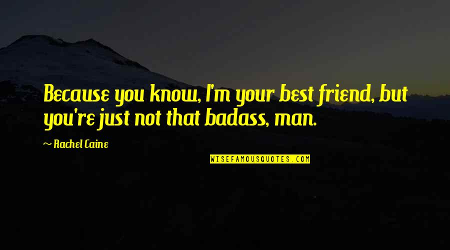 Pauline Baynes Quotes By Rachel Caine: Because you know, I'm your best friend, but