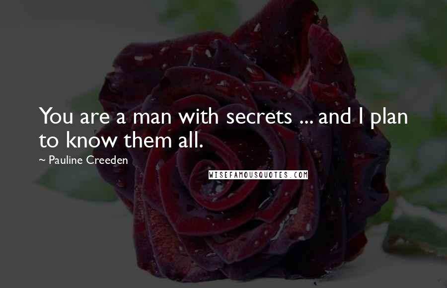 Pauline Creeden quotes: You are a man with secrets ... and I plan to know them all.