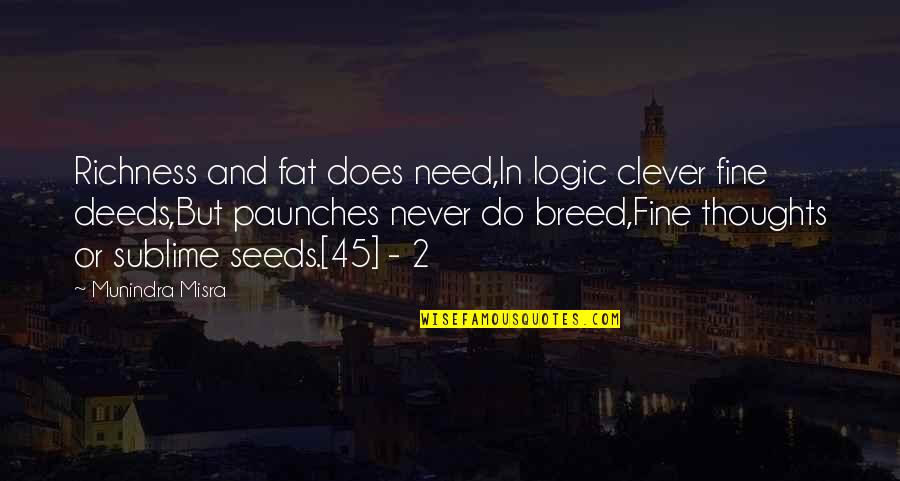 Paunches Quotes By Munindra Misra: Richness and fat does need,In logic clever fine