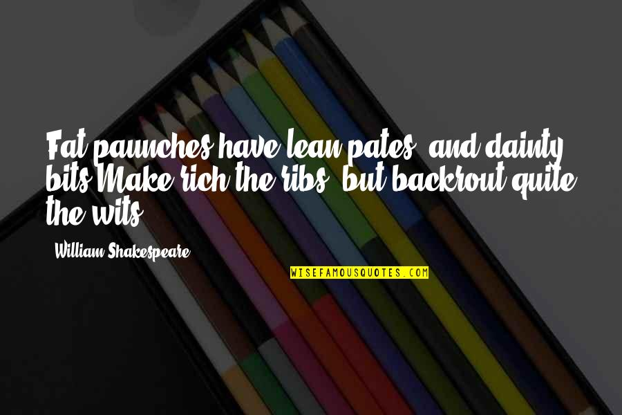 Paunches Quotes By William Shakespeare: Fat paunches have lean pates, and dainty bits