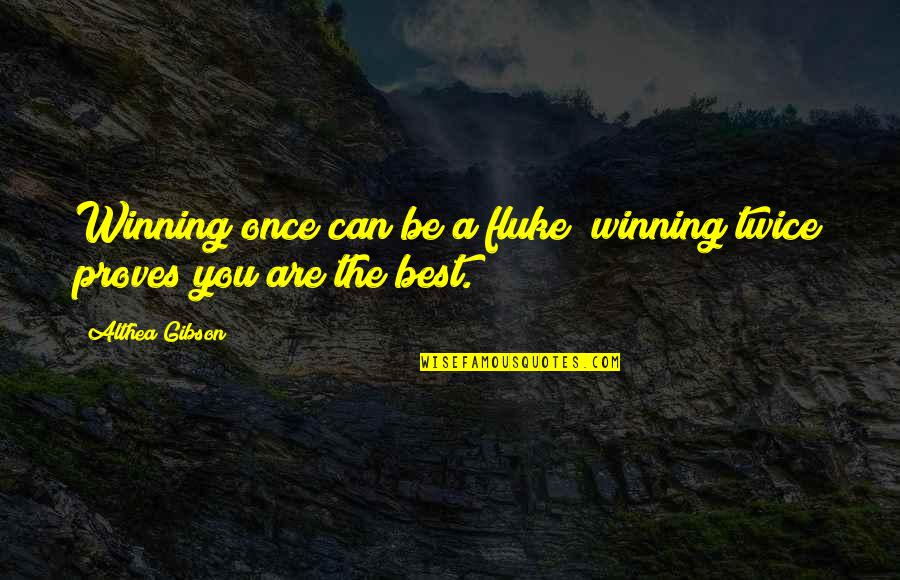 Paw Patrol Dogs Quotes By Althea Gibson: Winning once can be a fluke; winning twice