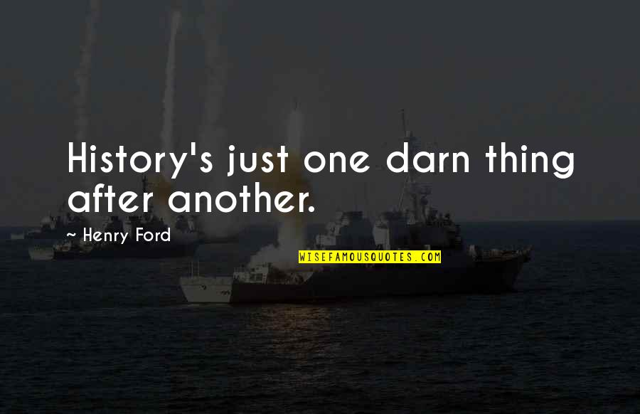 Paw Patrol Dogs Quotes By Henry Ford: History's just one darn thing after another.