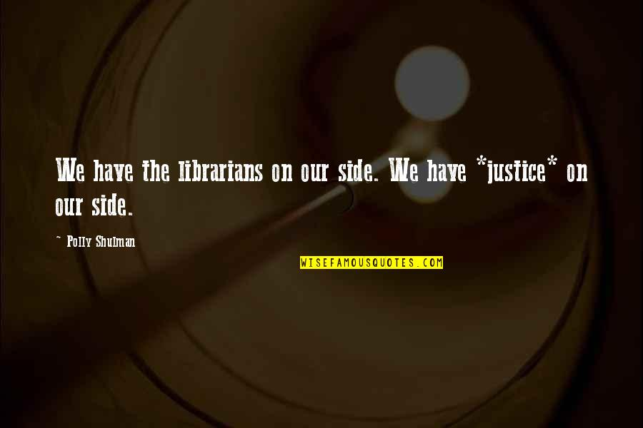 Paw Patrol Dogs Quotes By Polly Shulman: We have the librarians on our side. We