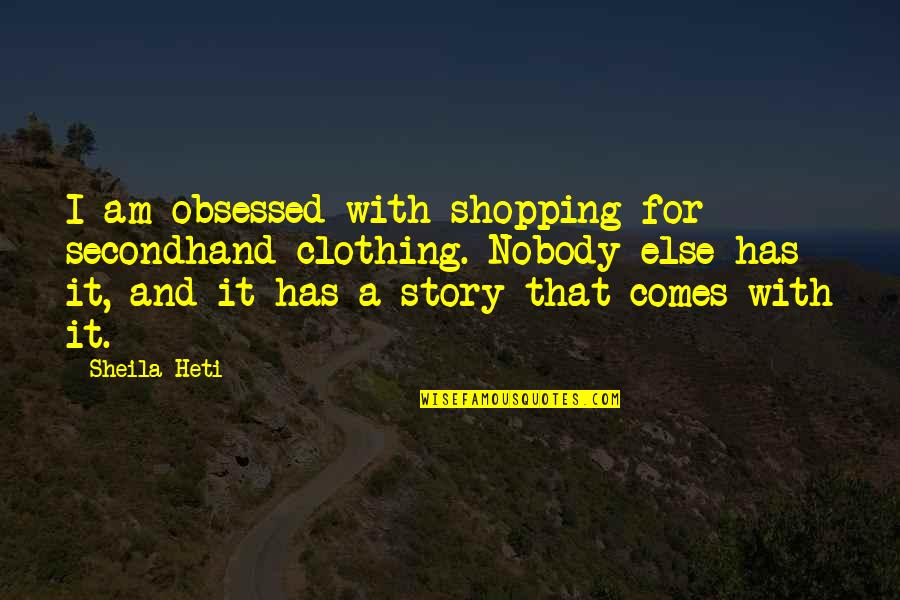 Paw Patrol Dogs Quotes By Sheila Heti: I am obsessed with shopping for secondhand clothing.