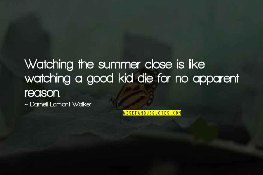 Pawg Quotes By Darnell Lamont Walker: Watching the summer close is like watching a