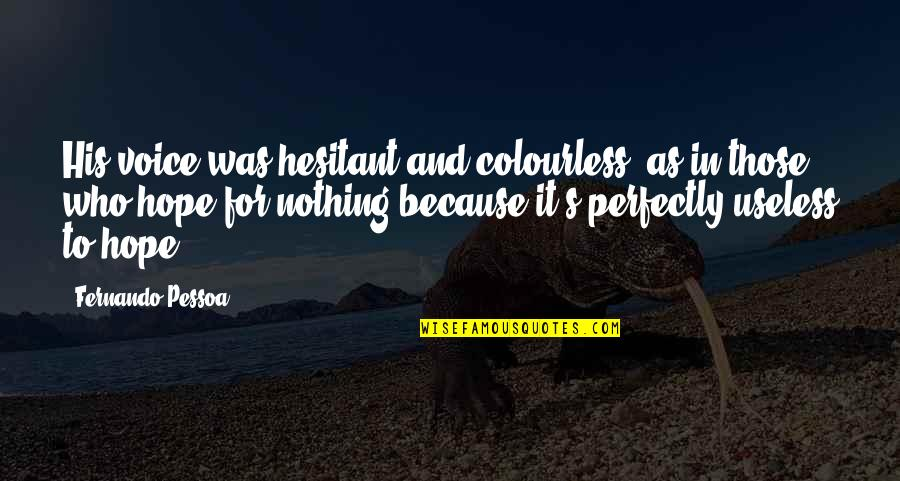 Pawg Quotes By Fernando Pessoa: His voice was hesitant and colourless, as in