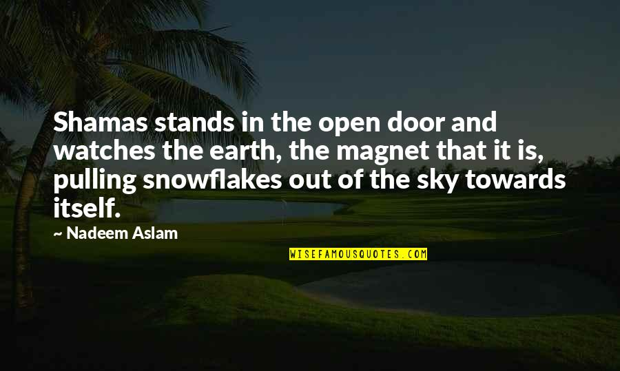 Pawg Quotes By Nadeem Aslam: Shamas stands in the open door and watches