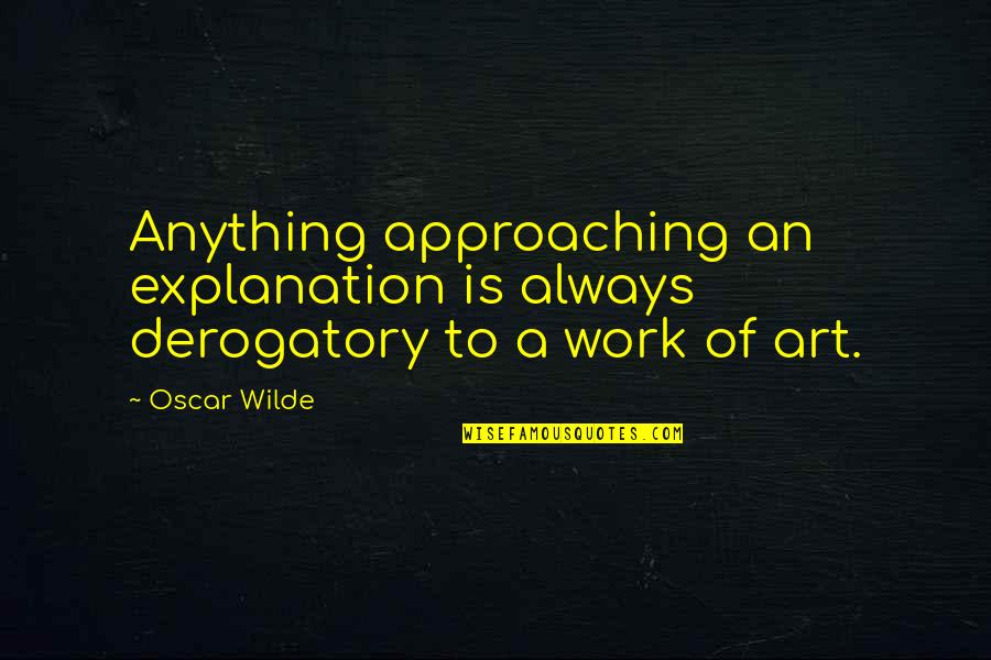Pawg Quotes By Oscar Wilde: Anything approaching an explanation is always derogatory to