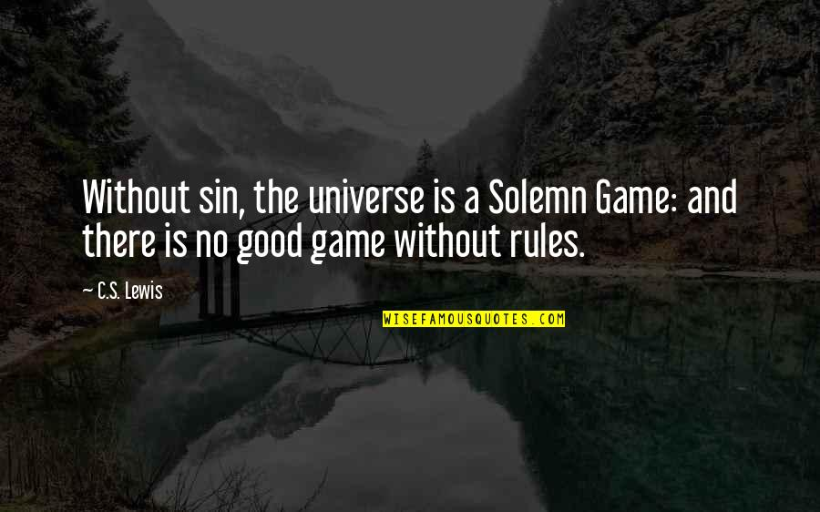 Pawlow Quotes By C.S. Lewis: Without sin, the universe is a Solemn Game: